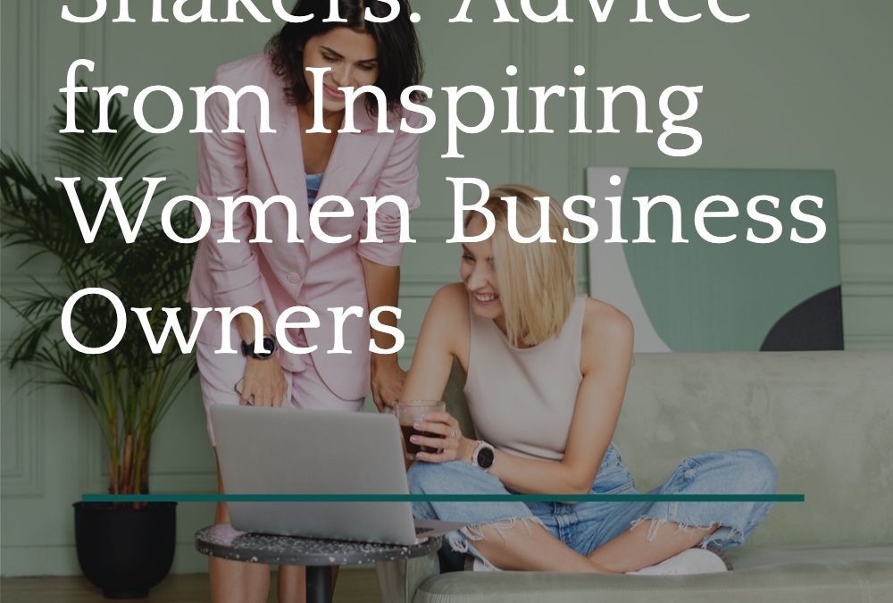 Movers & Shakers: Advice from Inspiring Women Business Owners